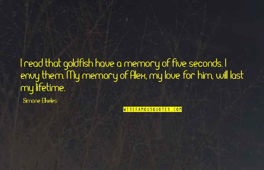 Love Of My Lifetime Quotes By Simone Elkeles: I read that goldfish have a memory of