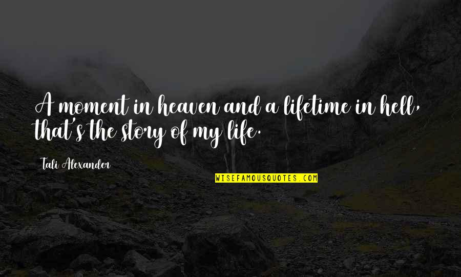 Love Of My Lifetime Quotes By Tali Alexander: A moment in heaven and a lifetime in