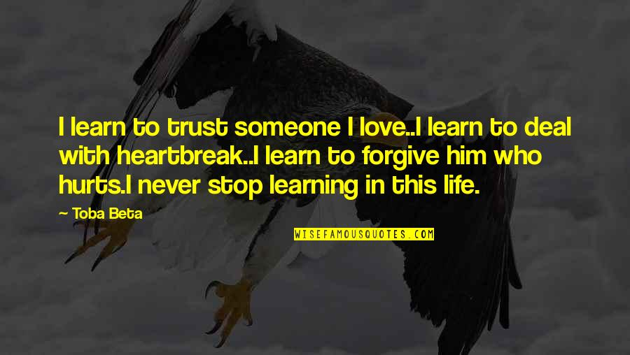 Love Of My Lifetime Quotes By Toba Beta: I learn to trust someone I love..I learn