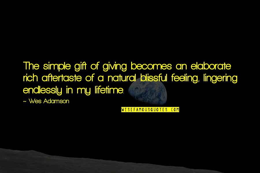 Love Of My Lifetime Quotes By Wes Adamson: The simple gift of giving becomes an elaborate