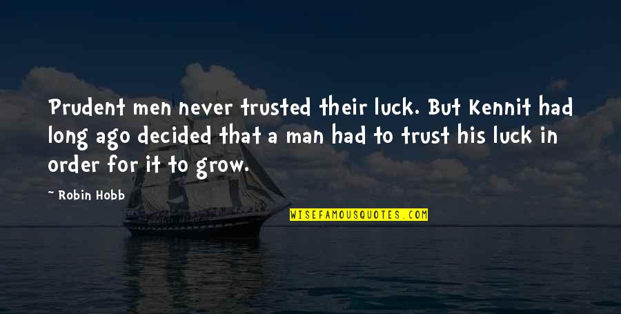 Love Of Two Brothers Quotes By Robin Hobb: Prudent men never trusted their luck. But Kennit