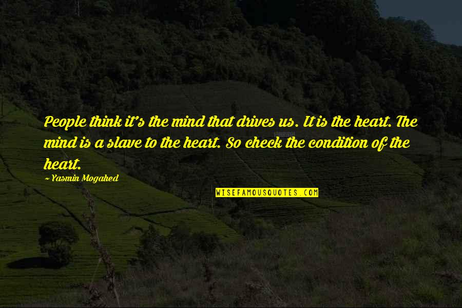 Love Of Two Brothers Quotes By Yasmin Mogahed: People think it's the mind that drives us.