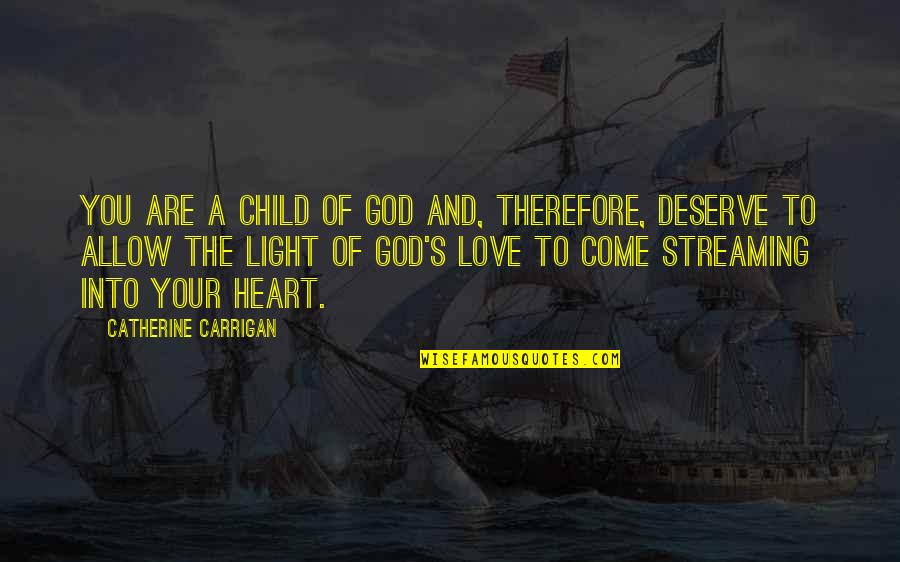 Love Of Your Child Quotes By Catherine Carrigan: You are a child of God and, therefore,