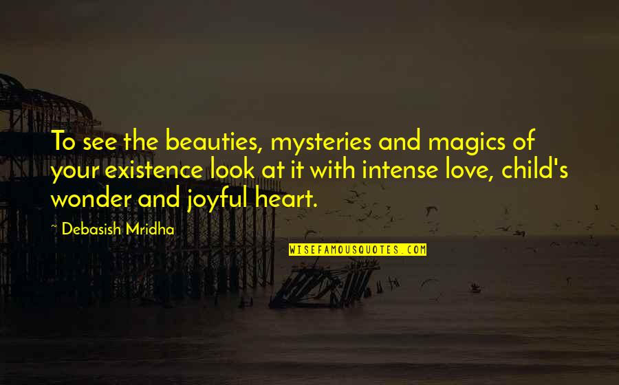Love Of Your Child Quotes By Debasish Mridha: To see the beauties, mysteries and magics of