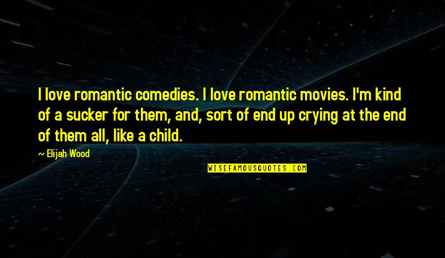 Love Of Your Child Quotes By Elijah Wood: I love romantic comedies. I love romantic movies.