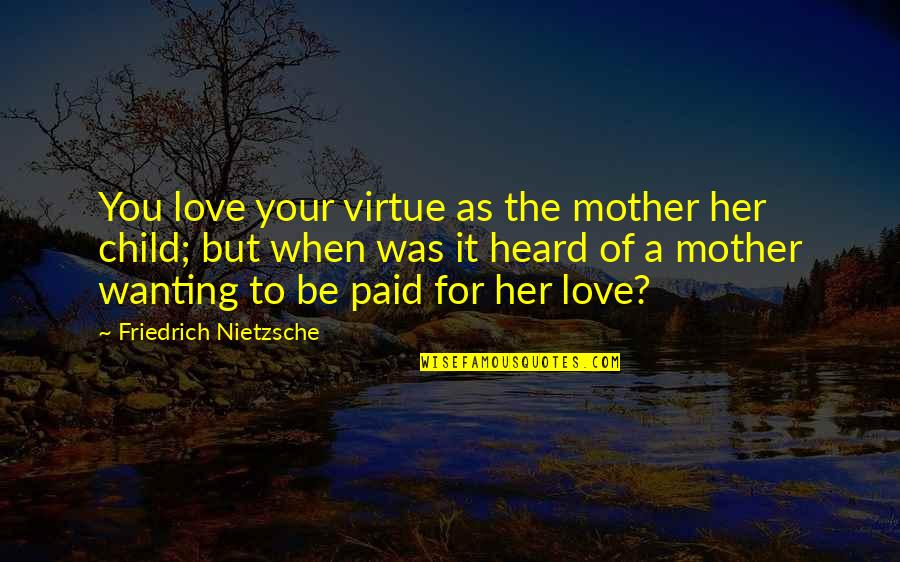 Love Of Your Child Quotes By Friedrich Nietzsche: You love your virtue as the mother her