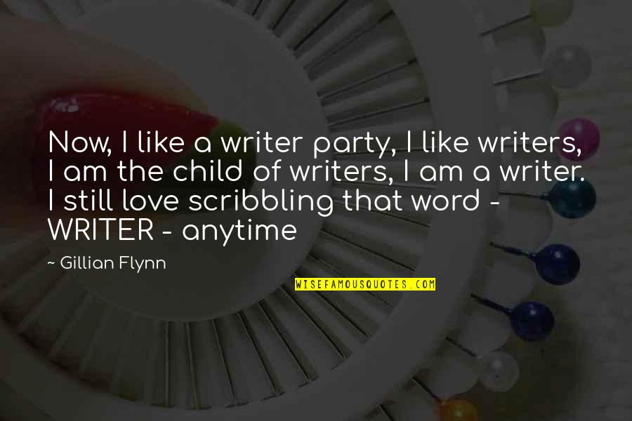 Love Of Your Child Quotes By Gillian Flynn: Now, I like a writer party, I like