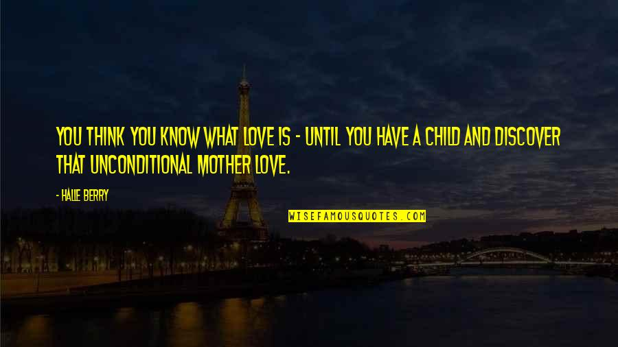 Love Of Your Child Quotes By Halle Berry: You think you know what love is -