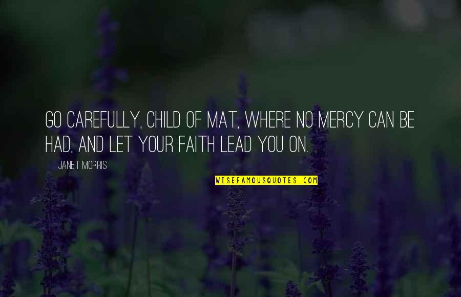 Love Of Your Child Quotes By Janet Morris: Go carefully, child of mat, where no mercy