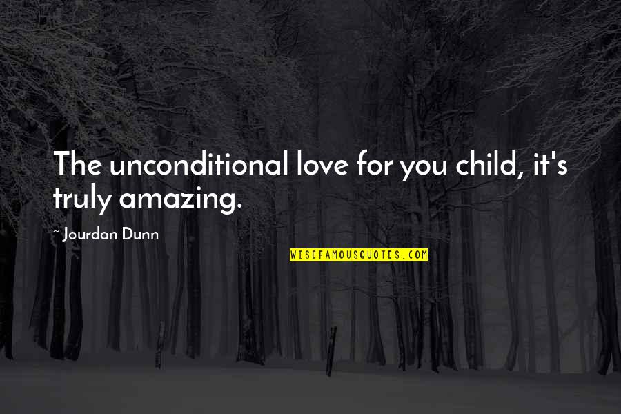 Love Of Your Child Quotes By Jourdan Dunn: The unconditional love for you child, it's truly