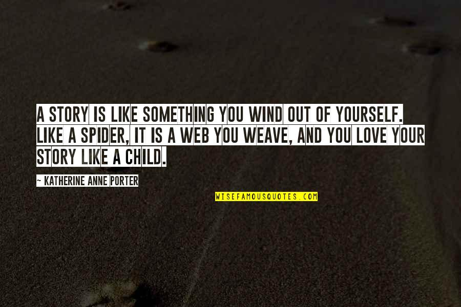 Love Of Your Child Quotes By Katherine Anne Porter: A story is like something you wind out