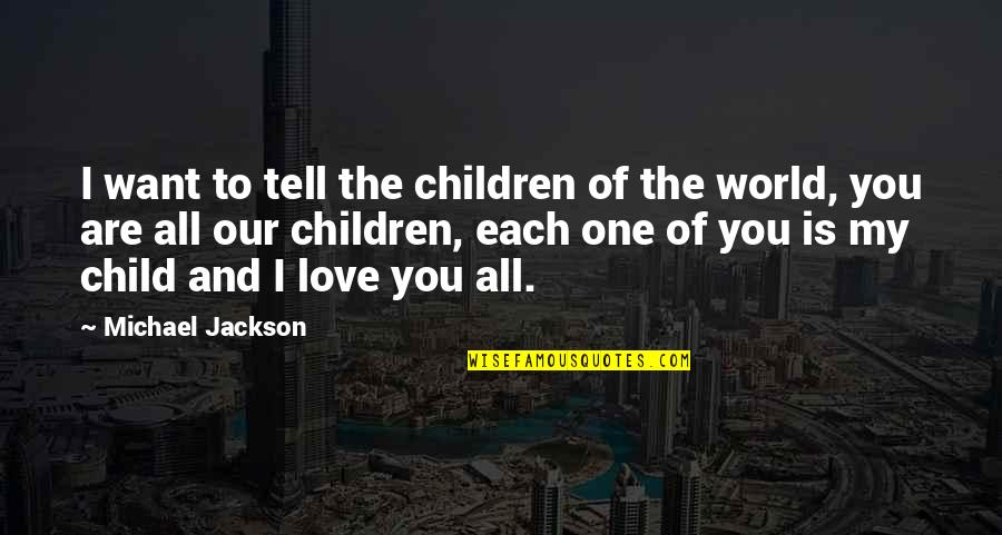 Love Of Your Child Quotes By Michael Jackson: I want to tell the children of the