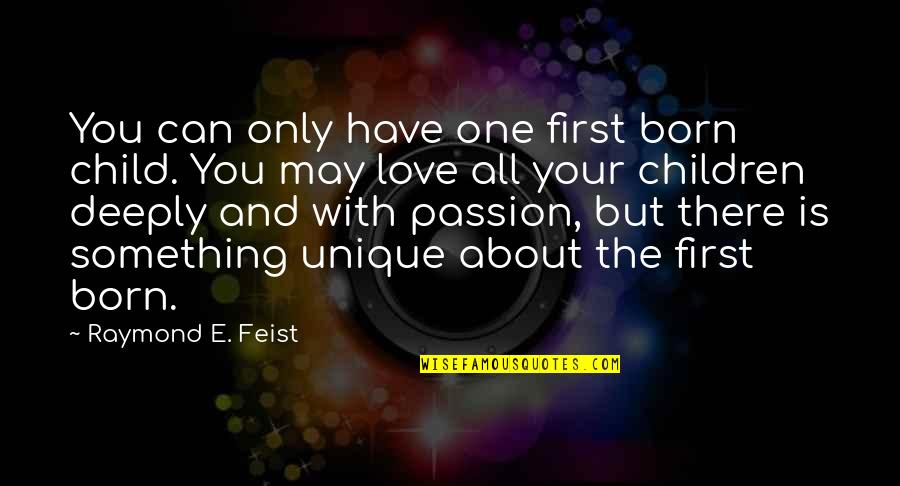 Love Of Your Child Quotes By Raymond E. Feist: You can only have one first born child.