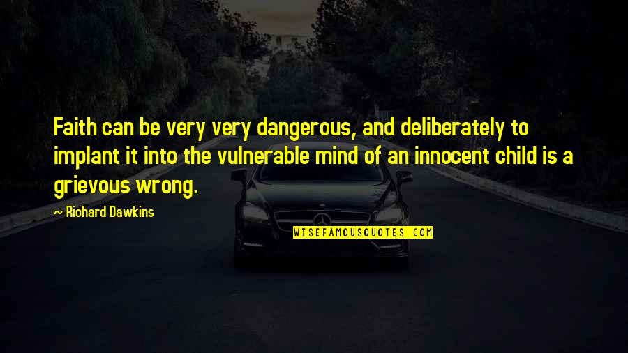 Love Of Your Child Quotes By Richard Dawkins: Faith can be very very dangerous, and deliberately