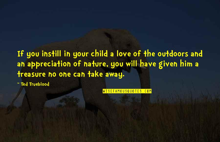 Love Of Your Child Quotes By Ted Trueblood: If you instill in your child a love