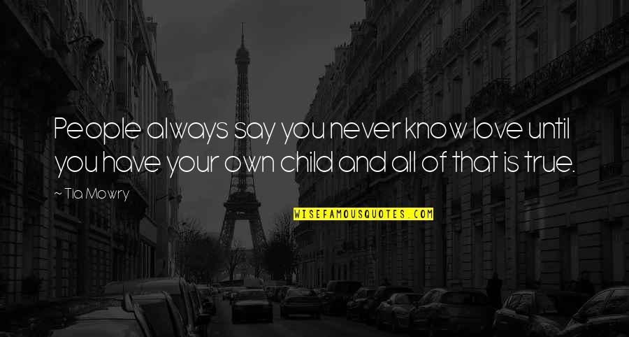 Love Of Your Child Quotes By Tia Mowry: People always say you never know love until