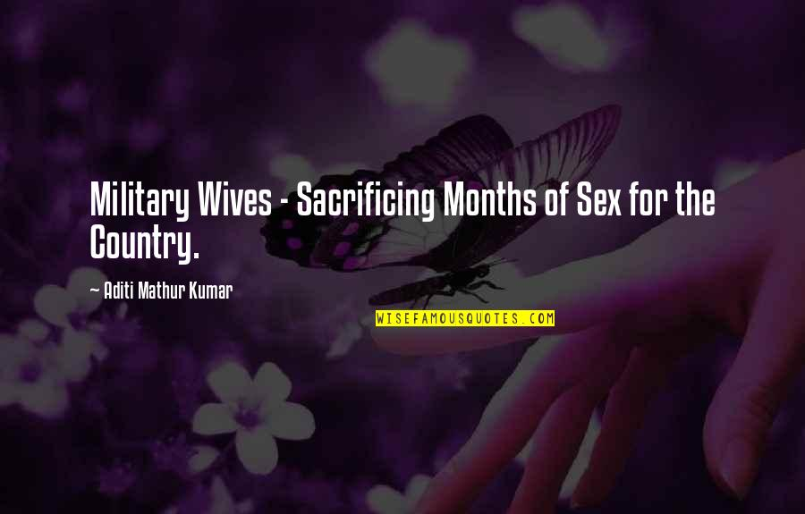 Love Of Your Country Quotes By Aditi Mathur Kumar: Military Wives - Sacrificing Months of Sex for