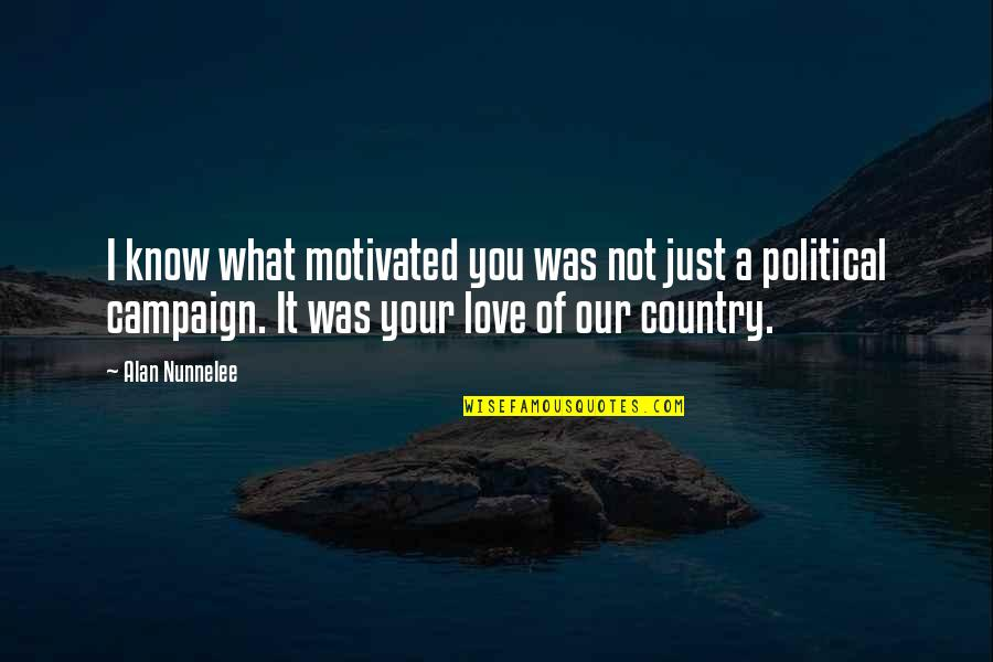 Love Of Your Country Quotes By Alan Nunnelee: I know what motivated you was not just
