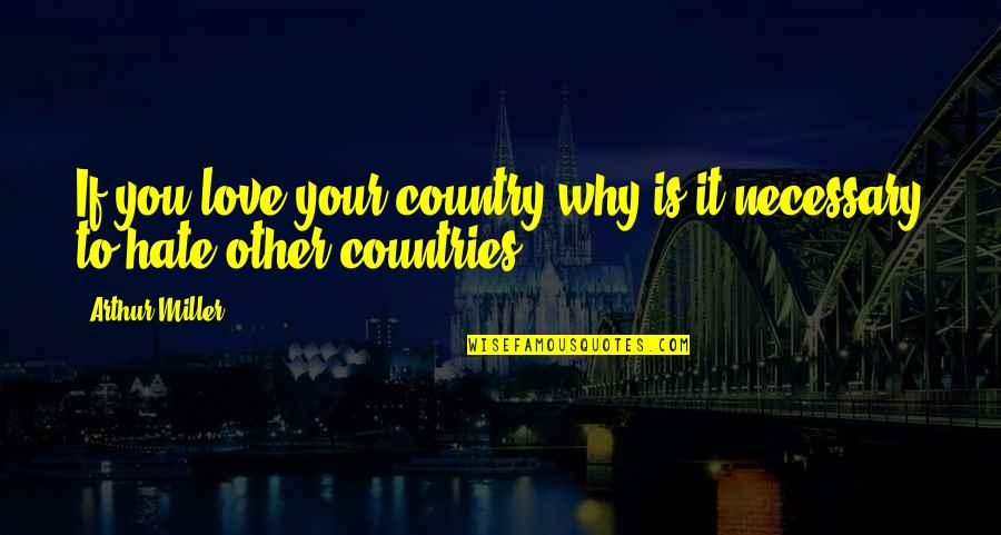 Love Of Your Country Quotes By Arthur Miller: If you love your country why is it