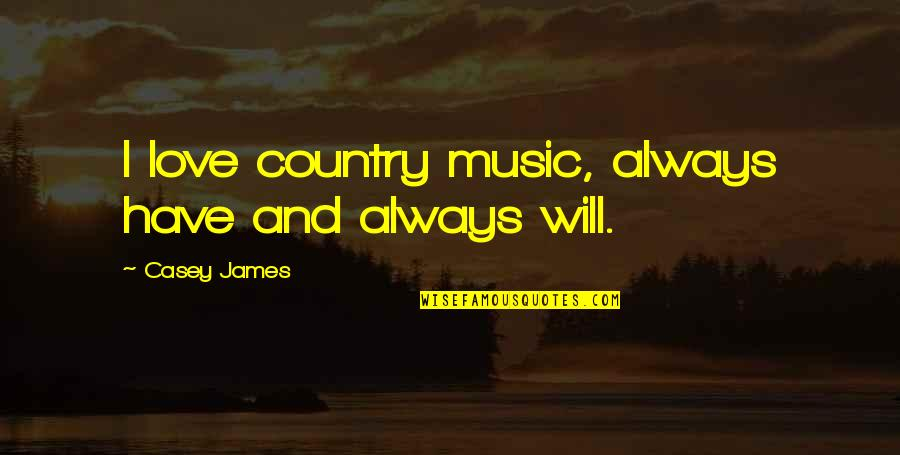 Love Of Your Country Quotes By Casey James: I love country music, always have and always
