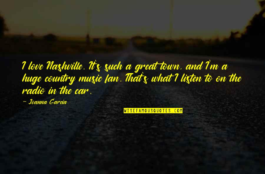 Love Of Your Country Quotes By Joanna Garcia: I love Nashville. It's such a great town,