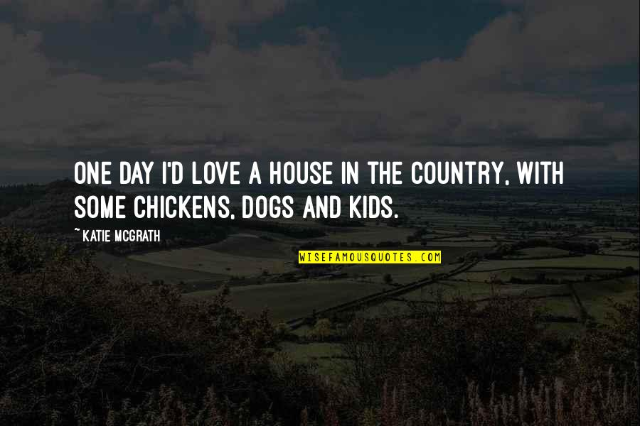 Love Of Your Country Quotes By Katie McGrath: One day I'd love a house in the