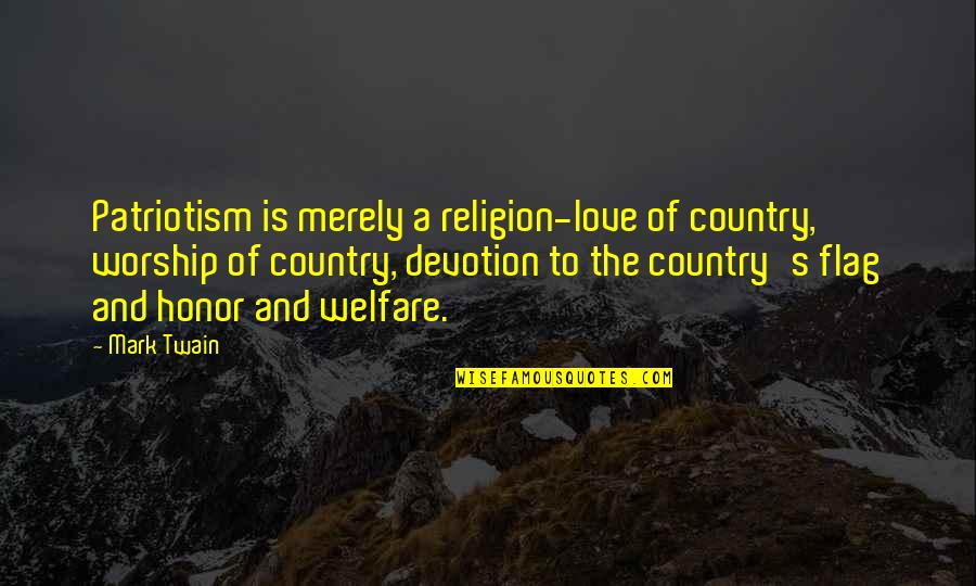 Love Of Your Country Quotes By Mark Twain: Patriotism is merely a religion-love of country, worship