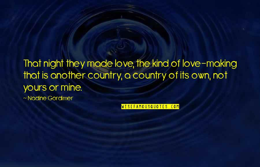 Love Of Your Country Quotes By Nadine Gordimer: That night they made love, the kind of