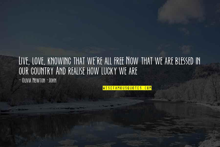 Love Of Your Country Quotes By Olivia Newton-John: Live, love, knowing that we're all free Now