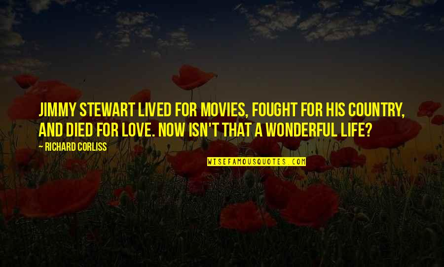Love Of Your Country Quotes By Richard Corliss: Jimmy Stewart lived for movies, fought for his