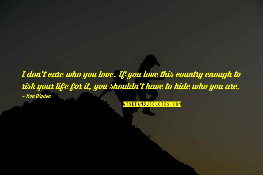 Love Of Your Country Quotes By Ron Wyden: I don't care who you love. If you
