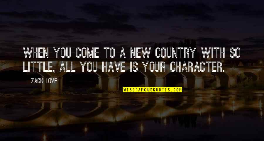 Love Of Your Country Quotes By Zack Love: When you come to a new country with