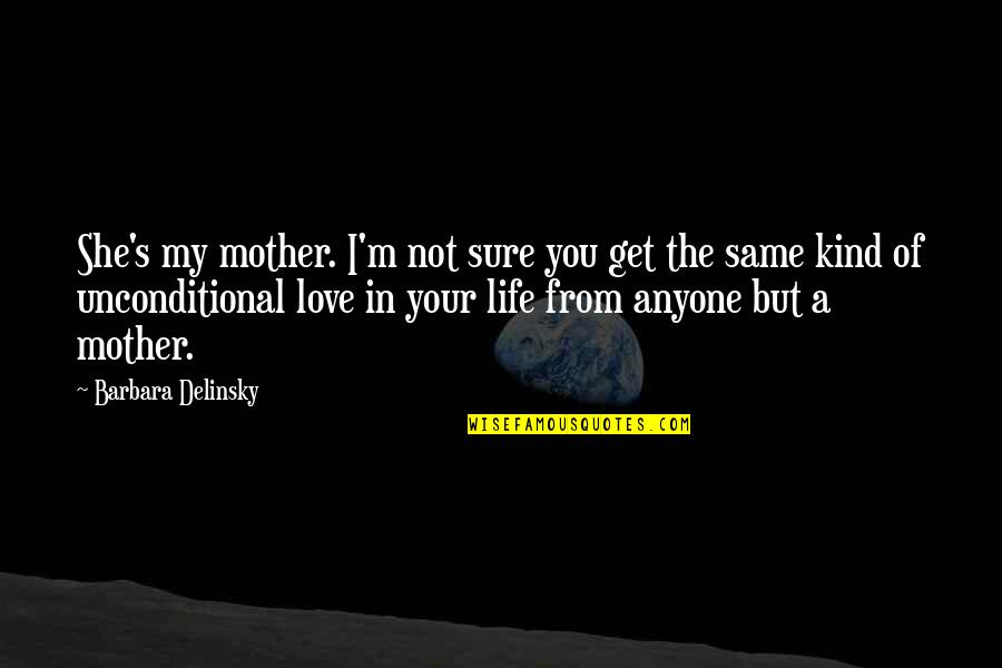 Love Of Your Mother Quotes By Barbara Delinsky: She's my mother. I'm not sure you get