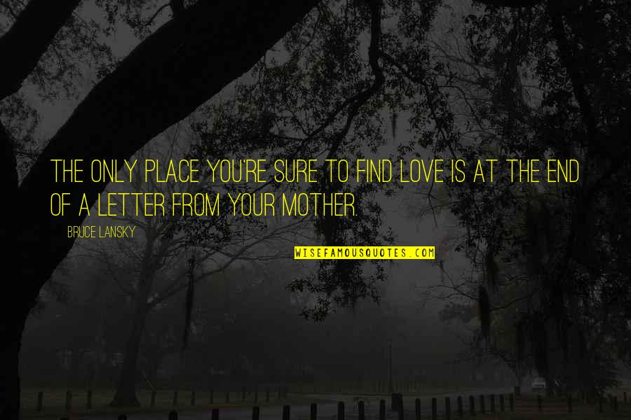 Love Of Your Mother Quotes By Bruce Lansky: The only place you're sure to find love