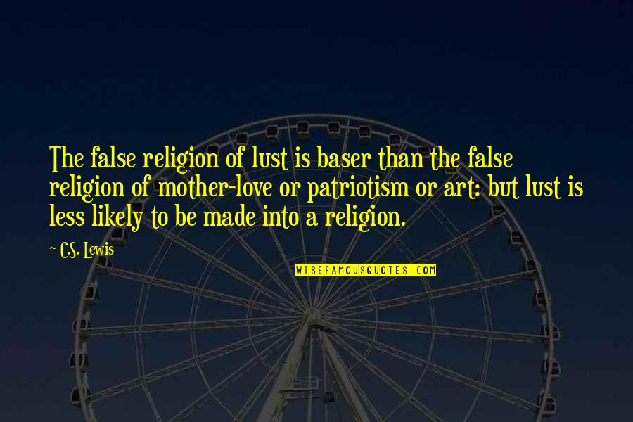 Love Of Your Mother Quotes By C.S. Lewis: The false religion of lust is baser than