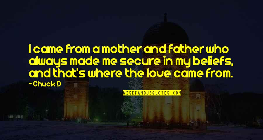 Love Of Your Mother Quotes By Chuck D: I came from a mother and father who