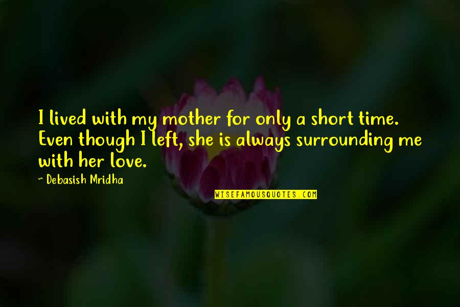 Love Of Your Mother Quotes By Debasish Mridha: I lived with my mother for only a