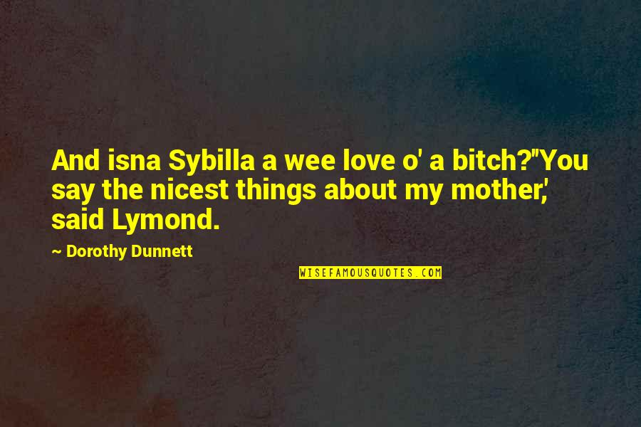 Love Of Your Mother Quotes By Dorothy Dunnett: And isna Sybilla a wee love o' a