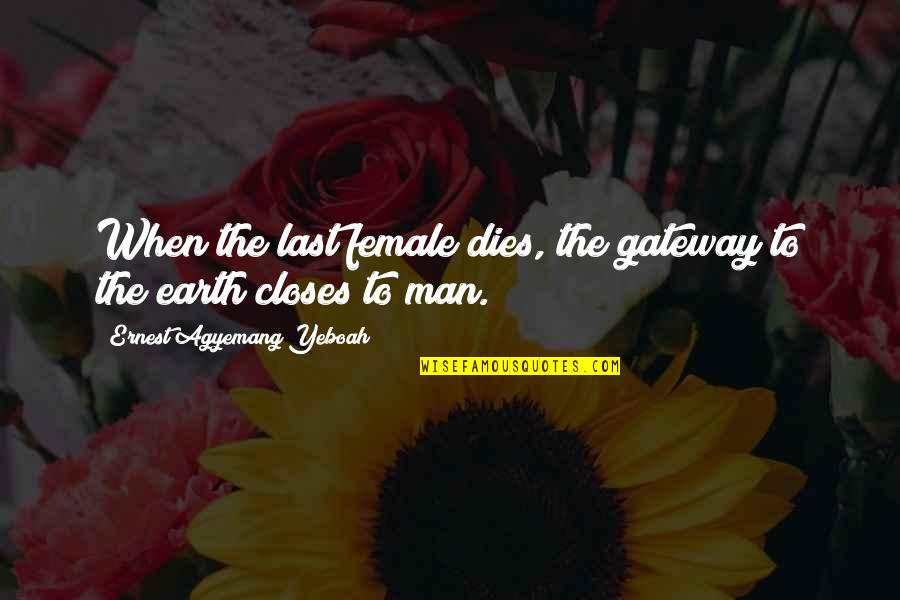 Love Of Your Mother Quotes By Ernest Agyemang Yeboah: When the last female dies, the gateway to