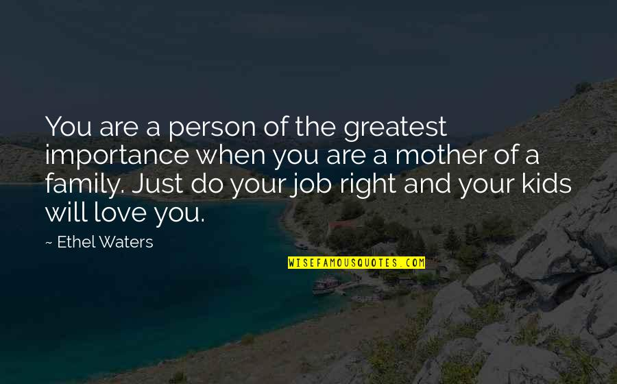 Love Of Your Mother Quotes By Ethel Waters: You are a person of the greatest importance