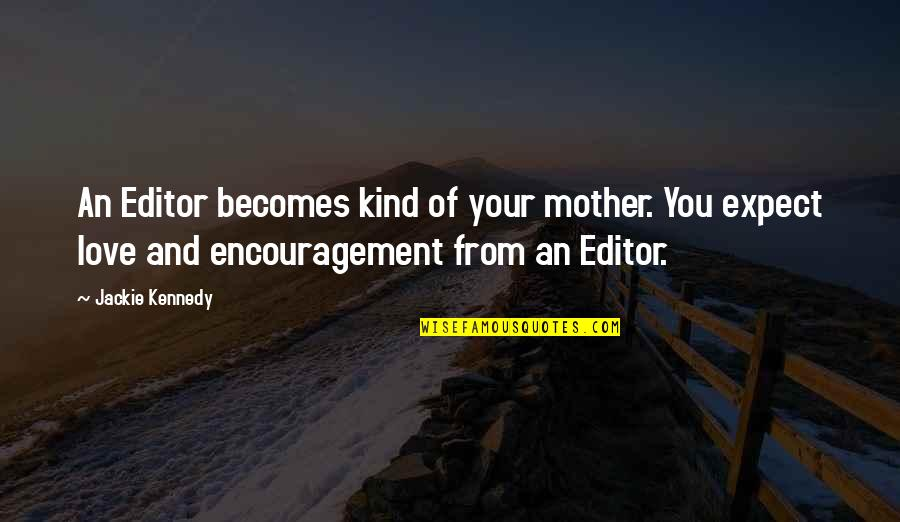 Love Of Your Mother Quotes By Jackie Kennedy: An Editor becomes kind of your mother. You