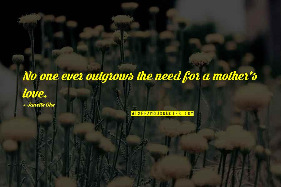 Love Of Your Mother Quotes By Janette Oke: No one ever outgrows the need for a