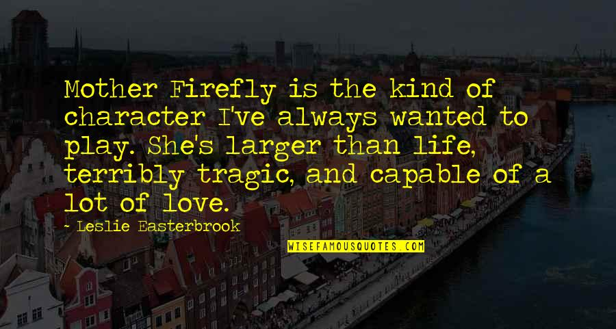Love Of Your Mother Quotes By Leslie Easterbrook: Mother Firefly is the kind of character I've