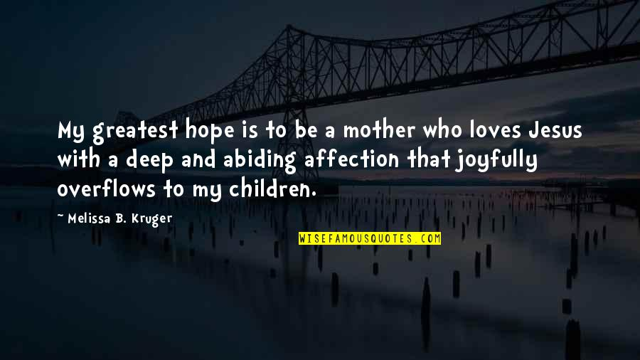 Love Of Your Mother Quotes By Melissa B. Kruger: My greatest hope is to be a mother