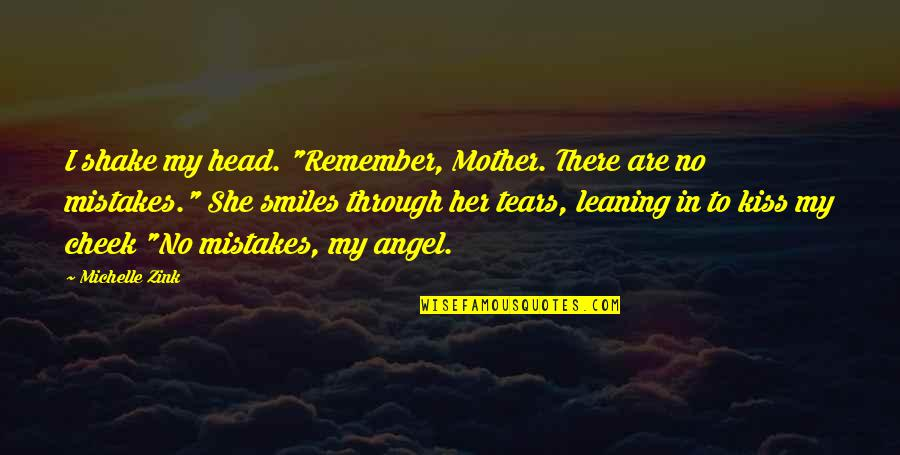 """Love Of Your Mother Quotes By Michelle Zink: I shake my head. """"Remember, Mother. There are"""