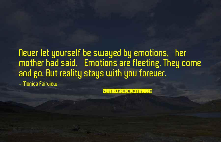 Love Of Your Mother Quotes By Monica Fairview: Never let yourself be swayed by emotions,' her
