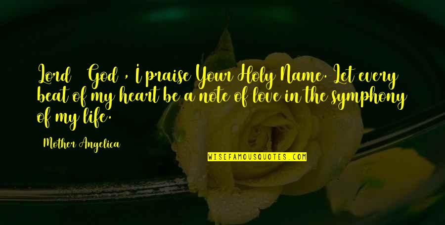 Love Of Your Mother Quotes By Mother Angelica: Lord # God , I praise Your Holy