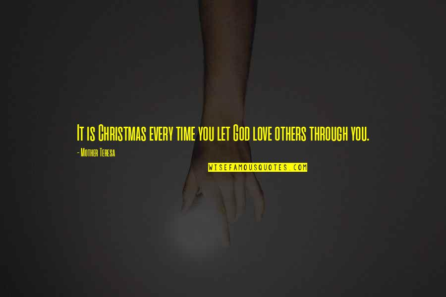 Love Of Your Mother Quotes By Mother Teresa: It is Christmas every time you let God