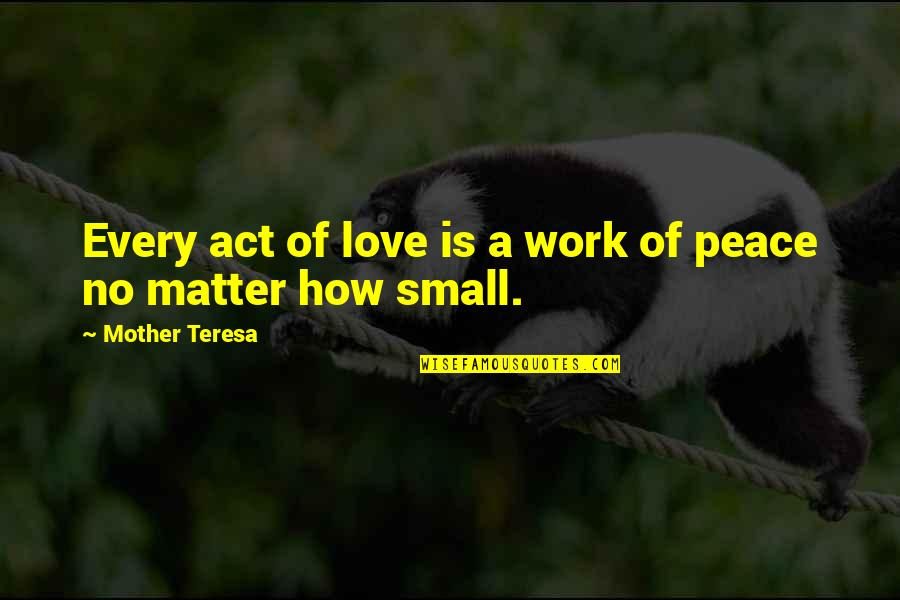 Love Of Your Mother Quotes By Mother Teresa: Every act of love is a work of