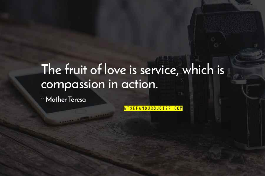 Love Of Your Mother Quotes By Mother Teresa: The fruit of love is service, which is